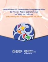 Validación de los indicadores de implementación del Plan de Acción sobre la Salud en Todas las Políticas: Propuesta para su aplicación en los países