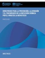 Directrices para la prevención, la atención y el tratamiento de la infección crónica por el virus de la hepatitis B